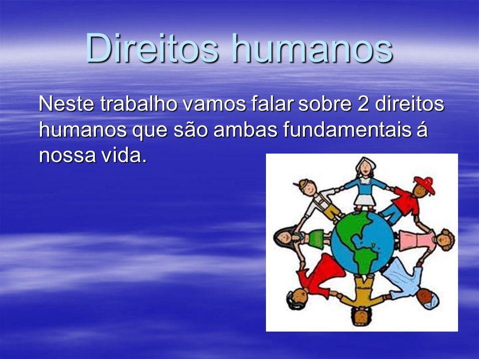 Direitos humanos Neste trabalho vamos falar sobre 2 direitos humanos que são ambas fundamentais á nossa vida.