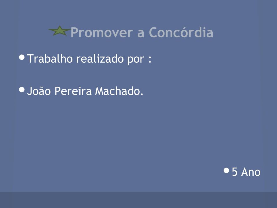 Promover a Concórdia Trabalho realizado por : João Pereira Machado.
