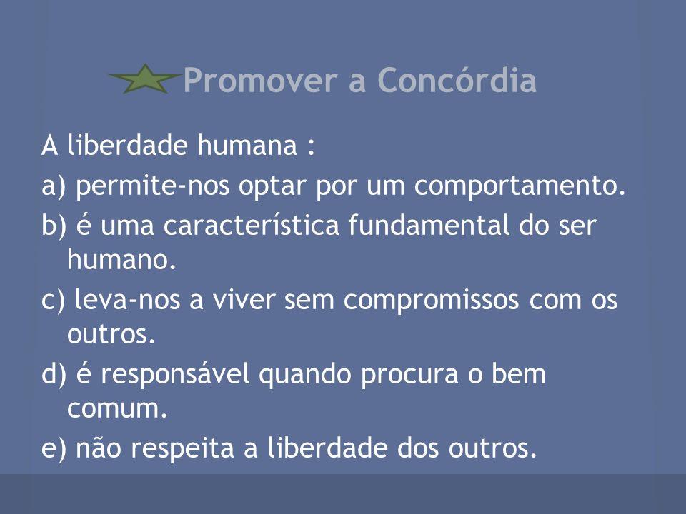 Promover a Concórdia A liberdade humana :