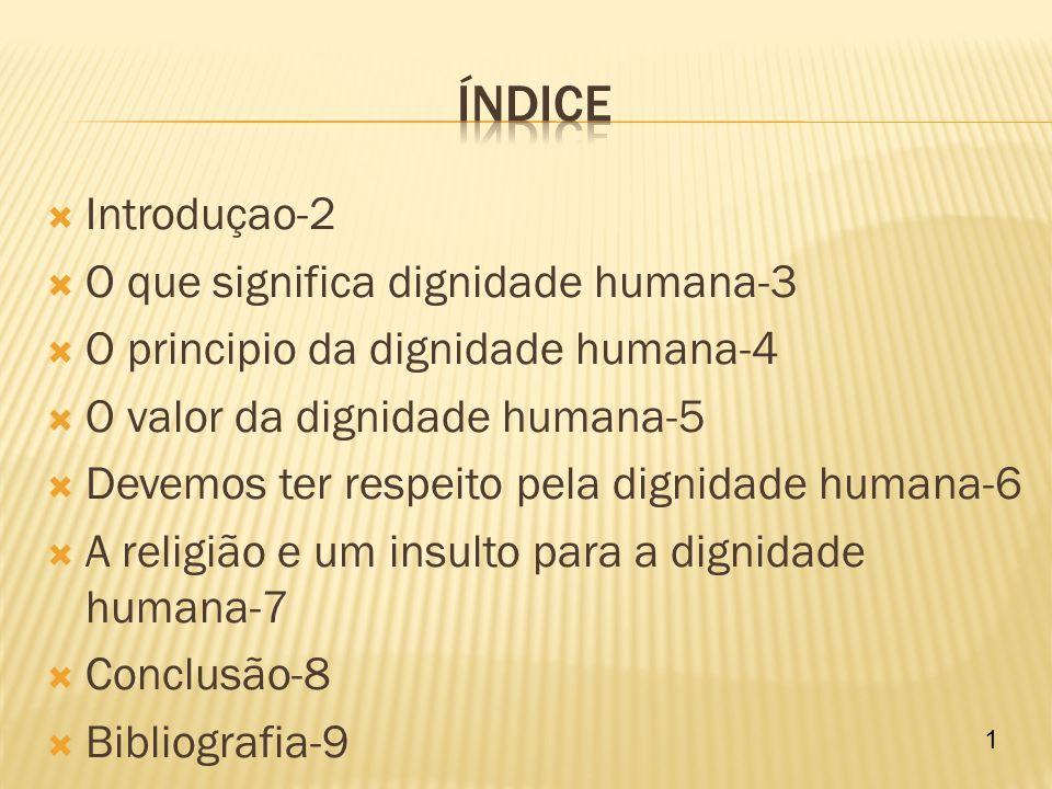 Índice Introduçao-2 O que significa dignidade humana-3