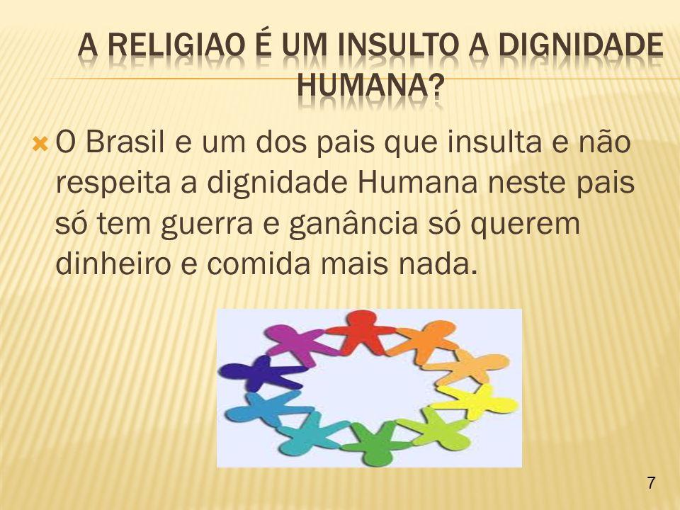 A RELIGIAO é UM INSULTO A DIGNIDADE humana