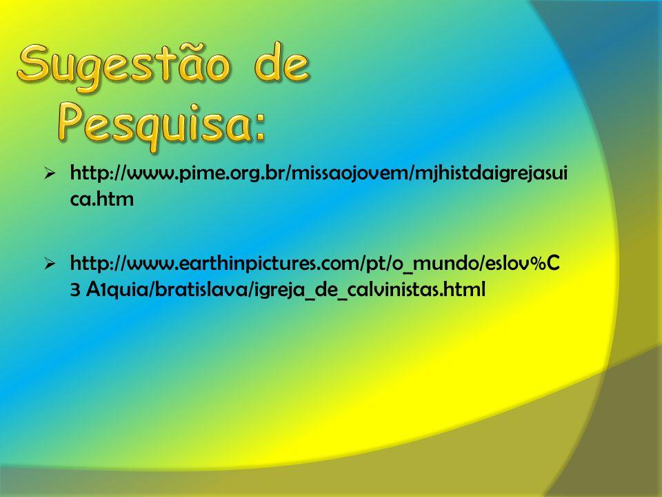 Sugestão de Pesquisa: http://www.pime.org.br/missaojovem/mjhistdaigrejasuica.htm.