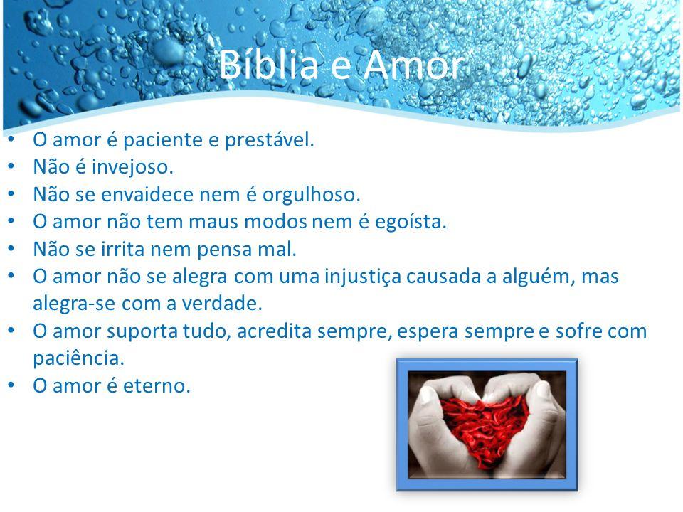 Bíblia e Amor O amor é paciente e prestável. Não é invejoso.
