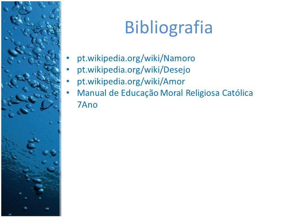 Bibliografia pt.wikipedia.org/wiki/Namoro pt.wikipedia.org/wiki/Desejo