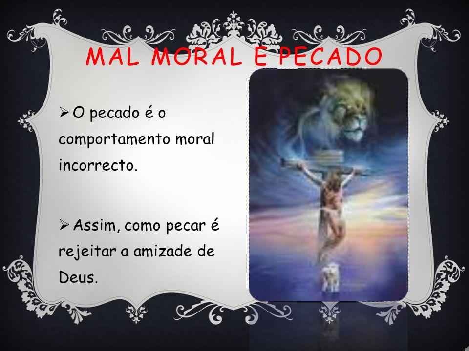 Mal Moral e Pecado O pecado é o comportamento moral incorrecto.