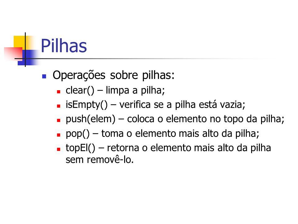 Pilhas Operações sobre pilhas: clear() – limpa a pilha;