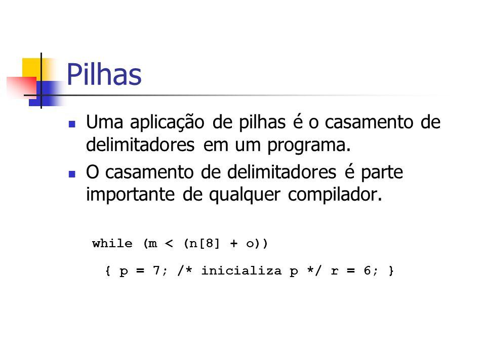 Pilhas Uma aplicação de pilhas é o casamento de delimitadores em um programa.