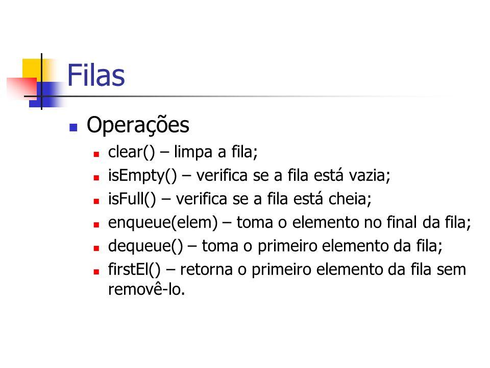 Filas Operações clear() – limpa a fila;