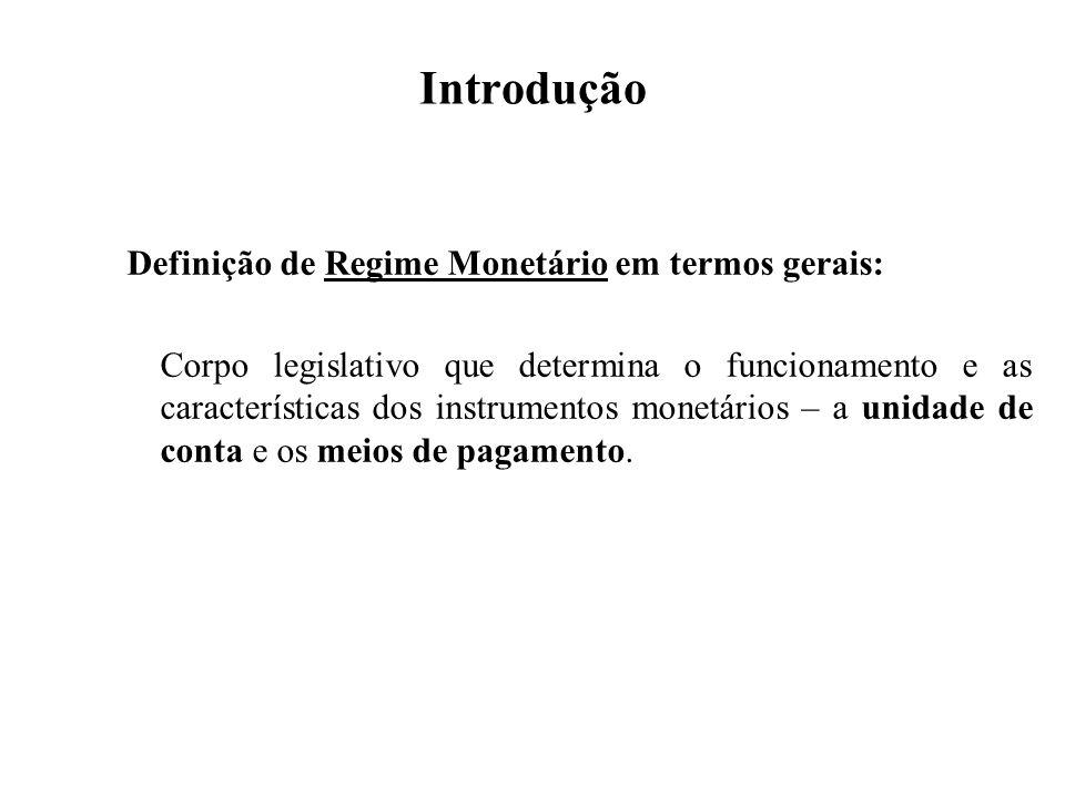 Introdução Definição de Regime Monetário em termos gerais: