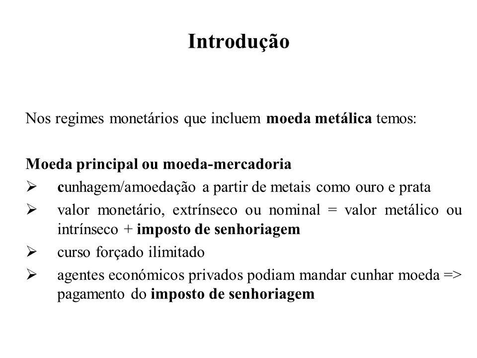 Introdução Nos regimes monetários que incluem moeda metálica temos: