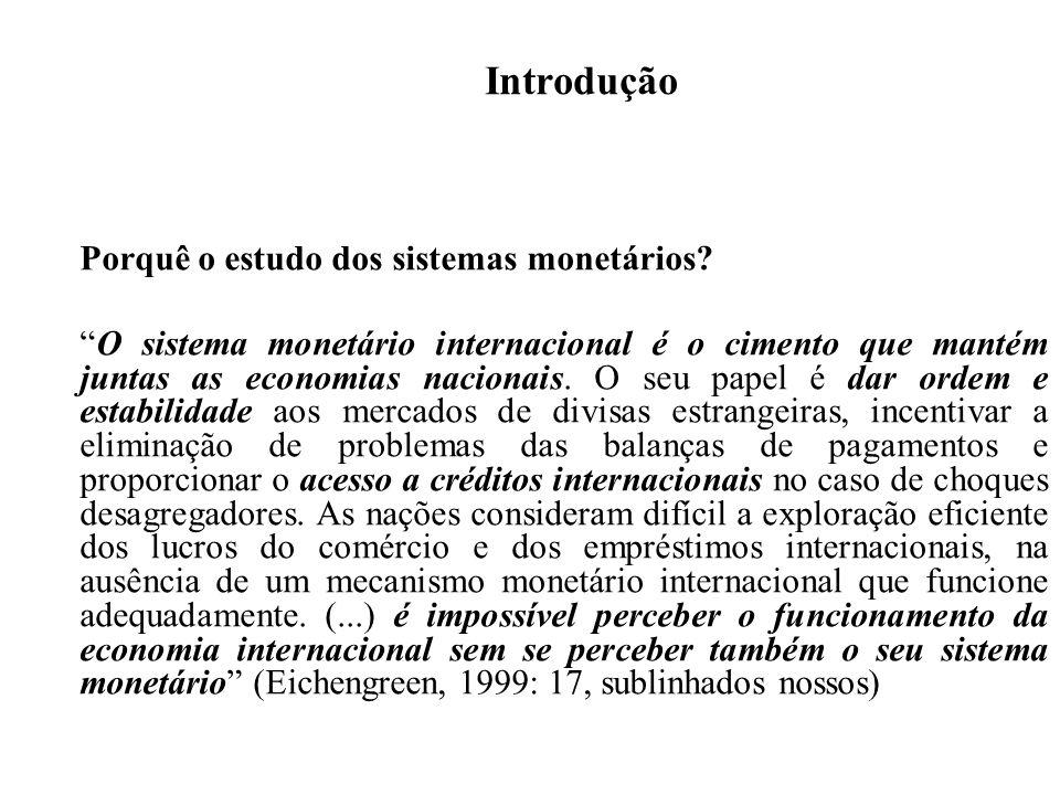 Introdução Porquê o estudo dos sistemas monetários