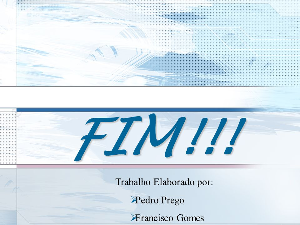 FIM!!! Trabalho Elaborado por: Pedro Prego Francisco Gomes