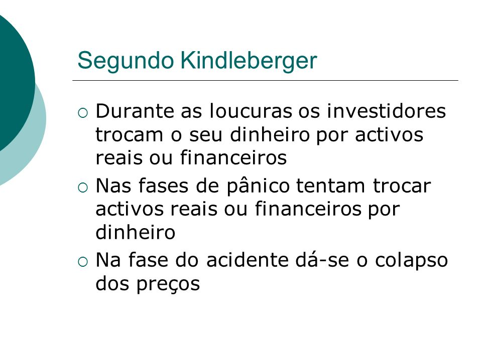 Segundo Kindleberger Durante as loucuras os investidores trocam o seu dinheiro por activos reais ou financeiros.