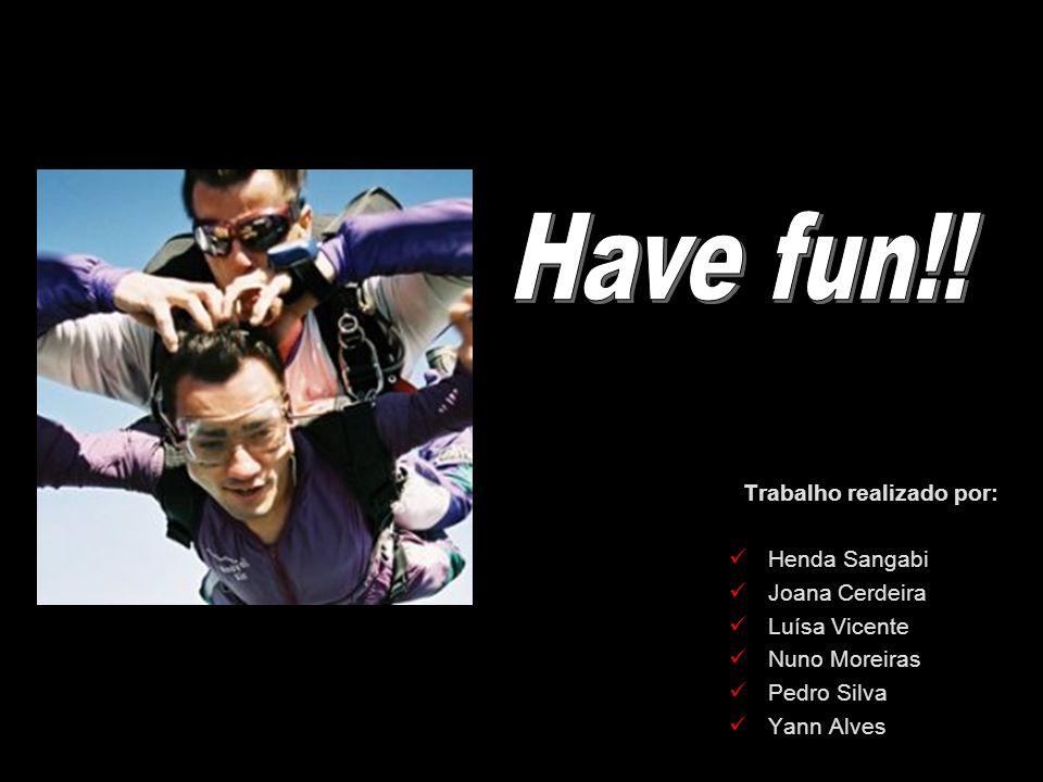 Have fun!! Trabalho realizado por: Henda Sangabi Joana Cerdeira