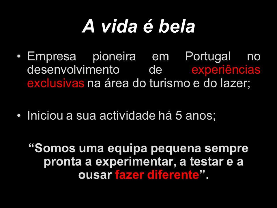 A vida é belaEmpresa pioneira em Portugal no desenvolvimento de experiências exclusivas na área do turismo e do lazer;