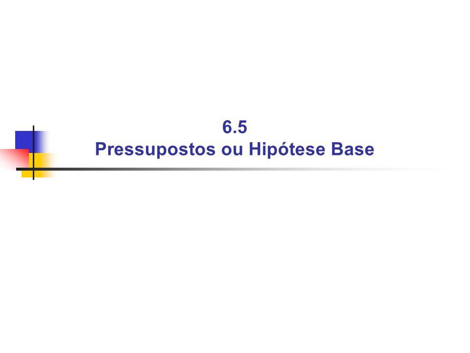 6.5 Pressupostos ou Hipótese Base