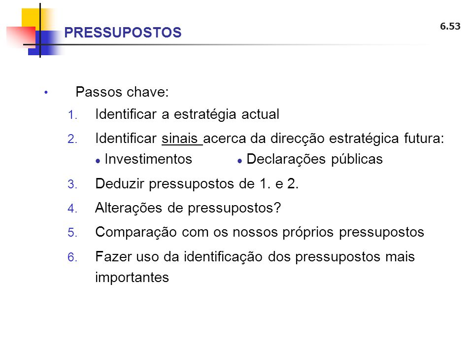 PRESSUPOSTOS Passos chave: Identificar a estratégia actual.