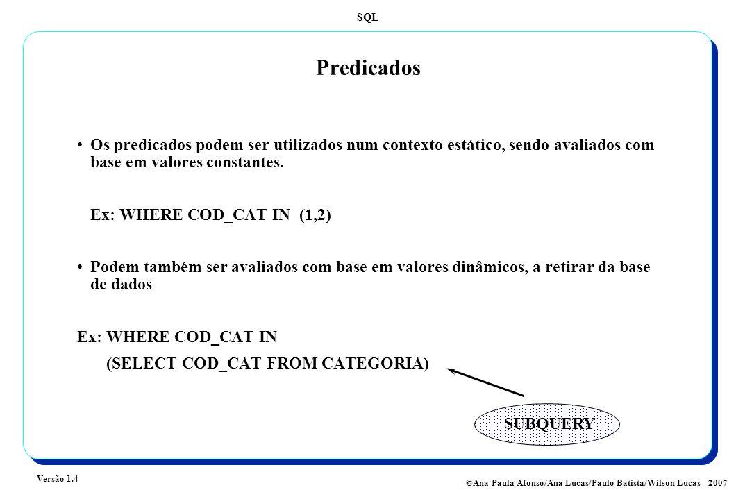 Predicados Os predicados podem ser utilizados num contexto estático, sendo avaliados com base em valores constantes.