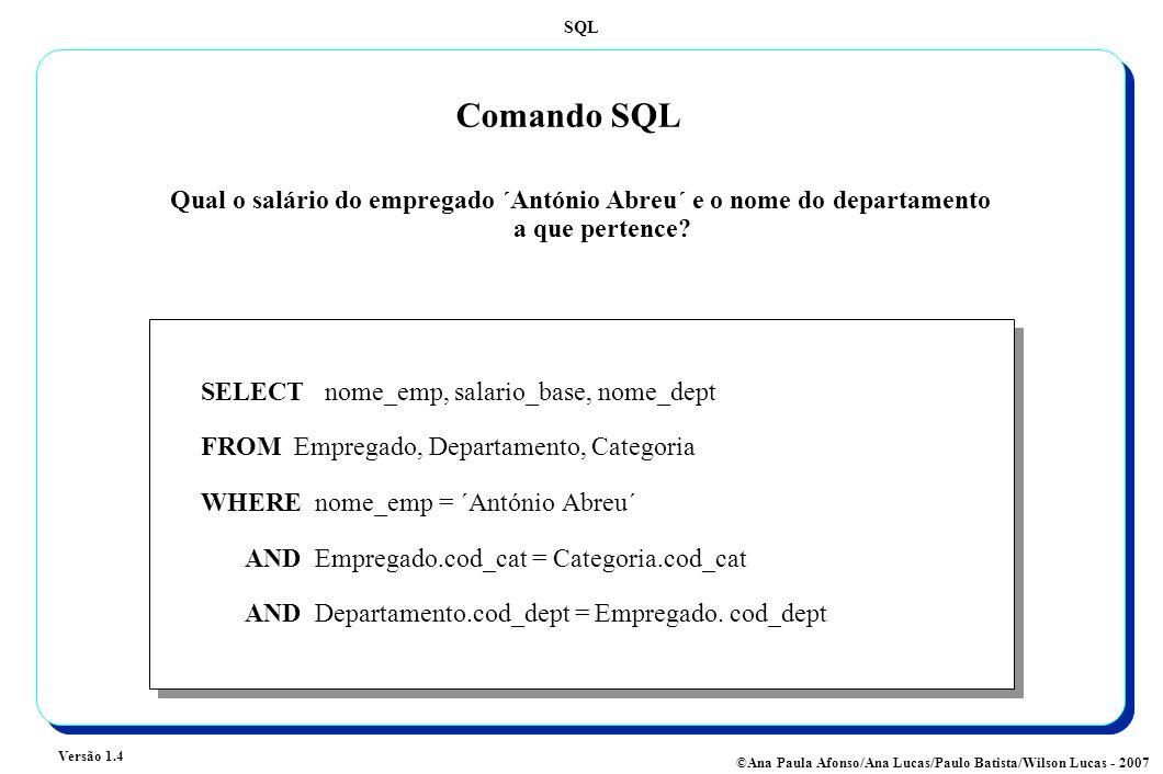 Comando SQL Qual o salário do empregado ´António Abreu´ e o nome do departamento a que pertence SELECT nome_emp, salario_base, nome_dept.