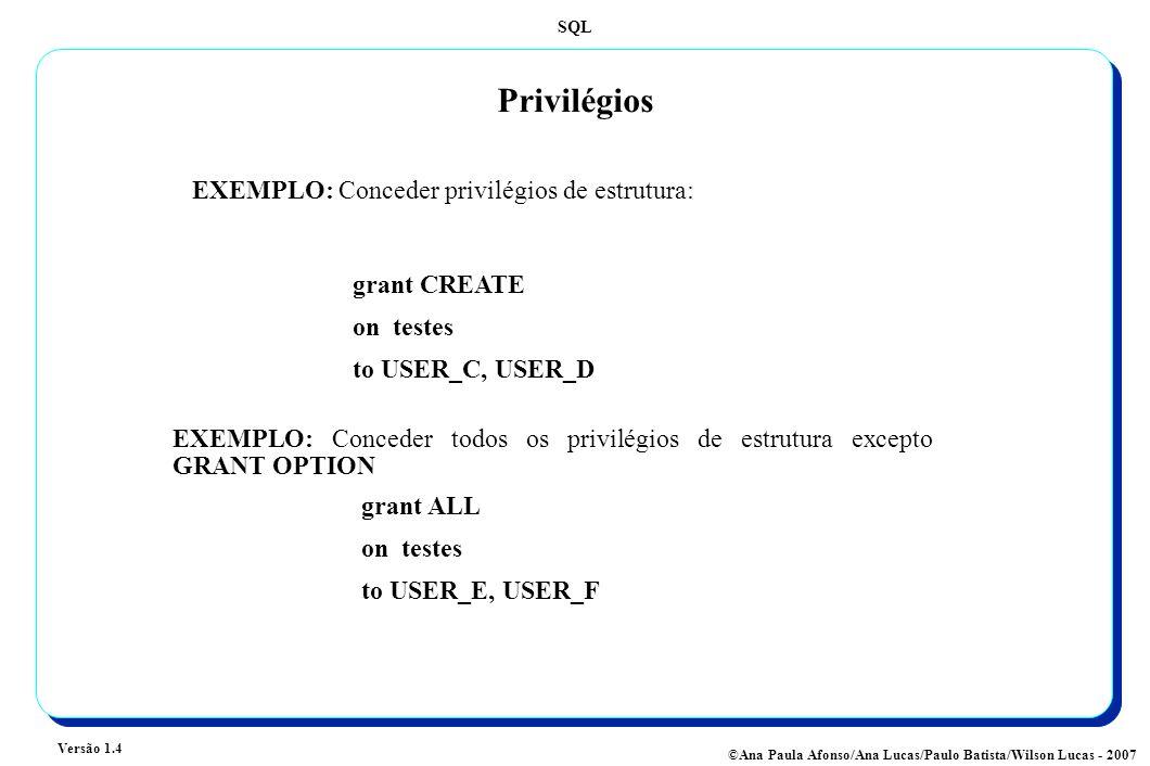 Privilégios EXEMPLO: Conceder privilégios de estrutura: grant CREATE