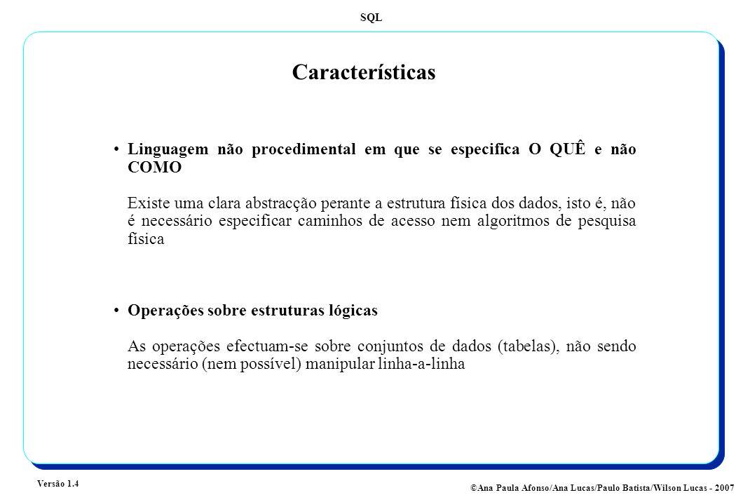 Características Linguagem não procedimental em que se especifica O QUÊ e não COMO.