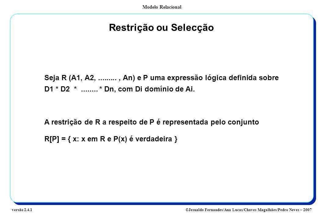 Restrição ou Selecção Seja R (A1, A2, ......... , An) e P uma expressão lógica definida sobre D1 * D2 * ........ * Dn, com Di domínio de Ai.