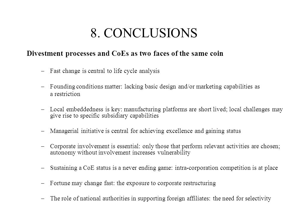 8. CONCLUSIONSDivestment processes and CoEs as two faces of the same coin. Fast change is central to life cycle analysis.