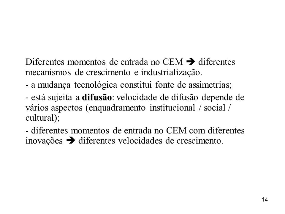Diferentes momentos de entrada no CEM  diferentes mecanismos de crescimento e industrialização.