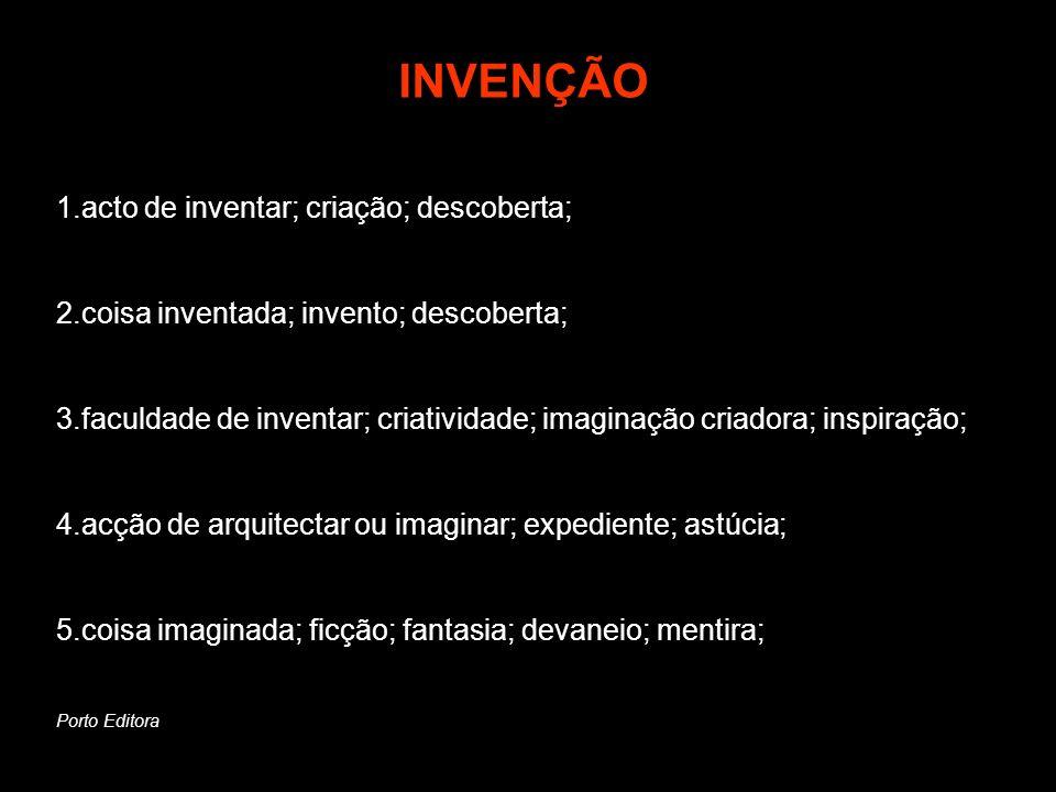 INVENÇÃO 1.acto de inventar; criação; descoberta;