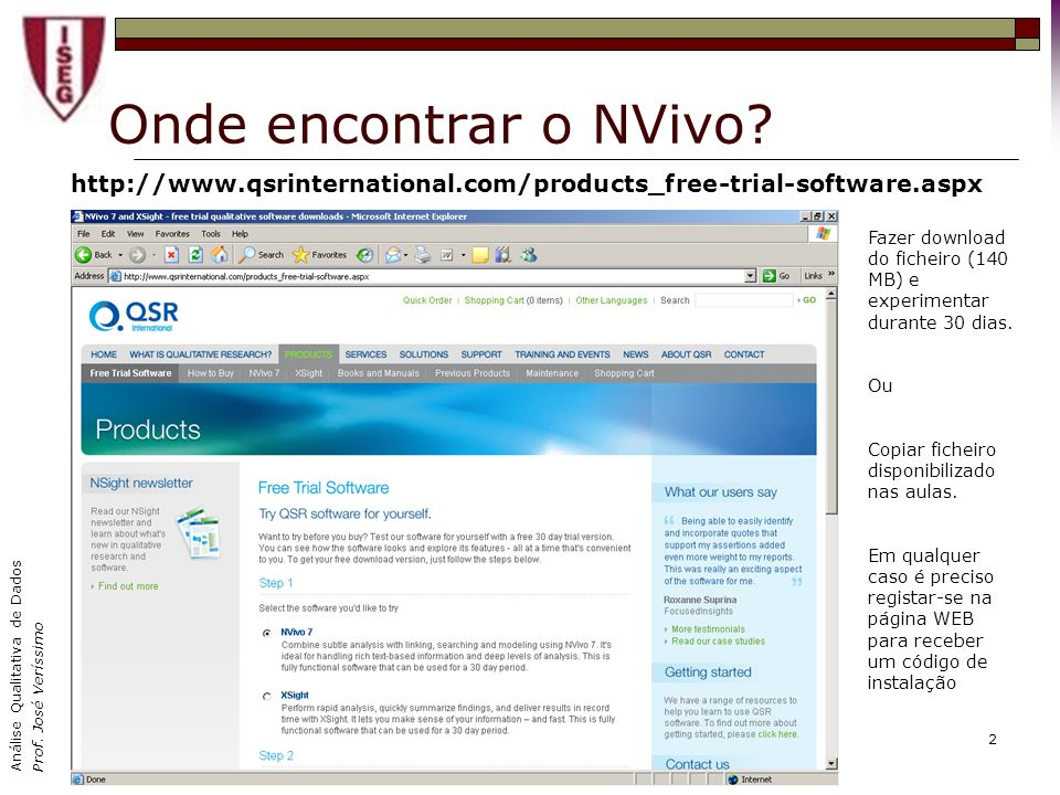 Onde encontrar o NVivo http://www.qsrinternational.com/products_free-trial-software.aspx.