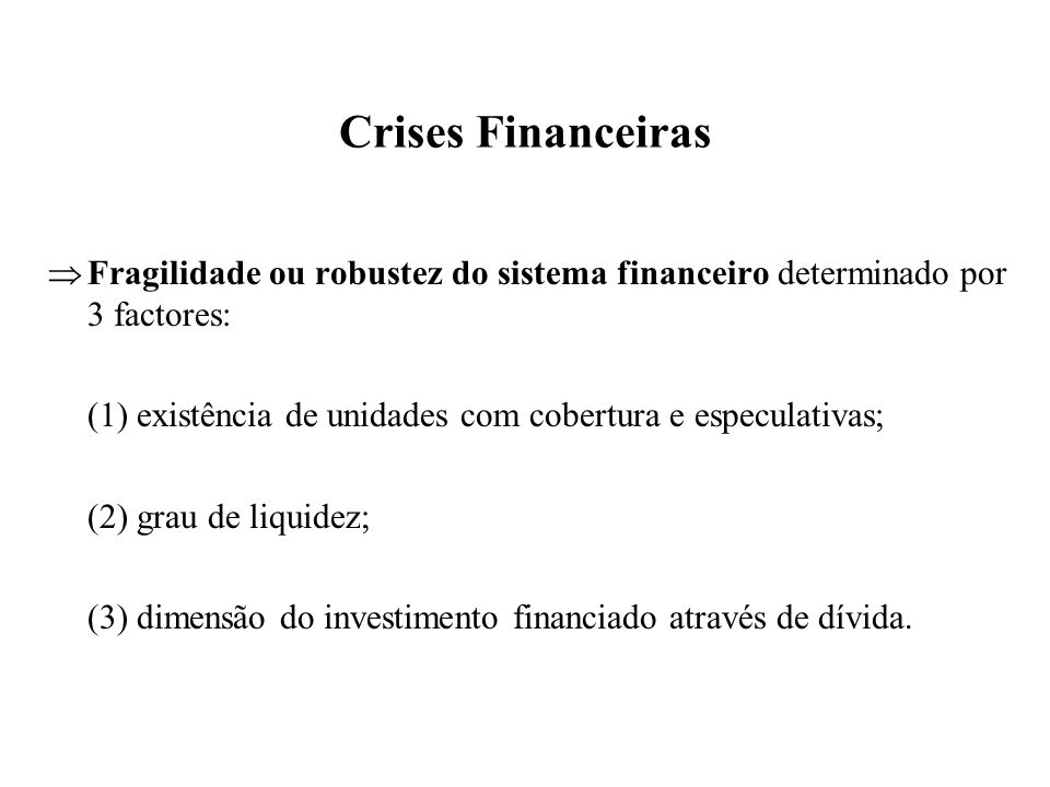 Crises FinanceirasFragilidade ou robustez do sistema financeiro determinado por 3 factores: