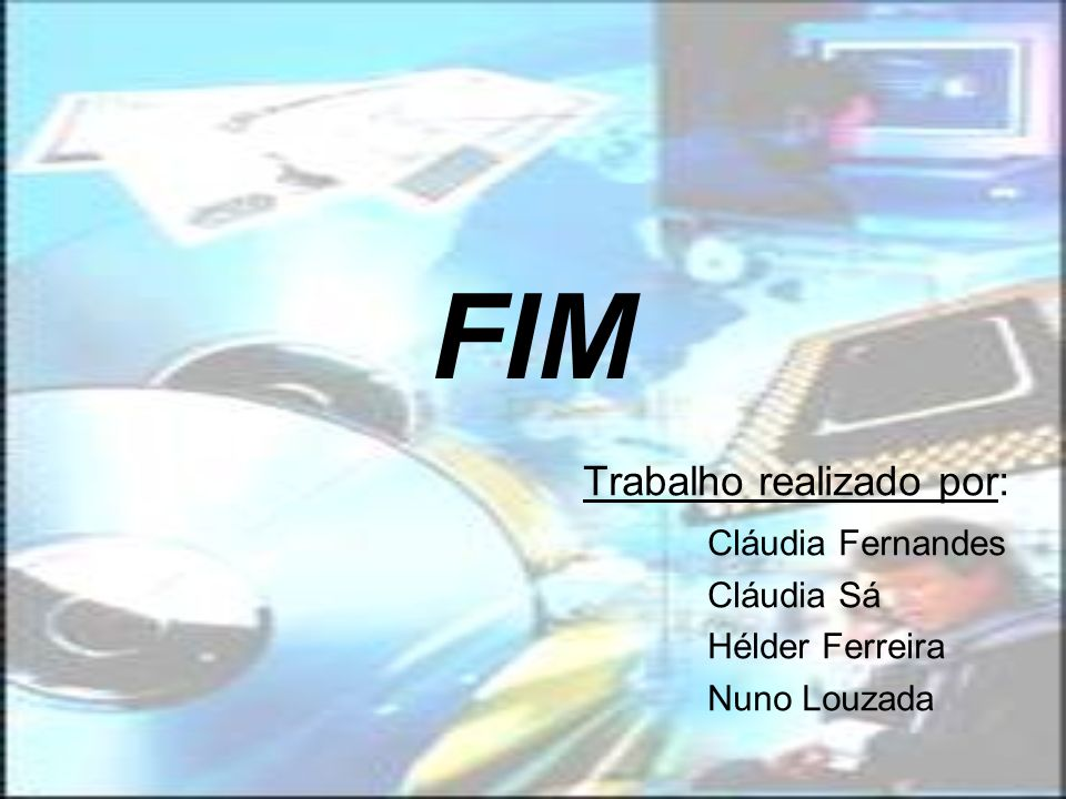FIM Trabalho realizado por: Cláudia Fernandes Cláudia Sá