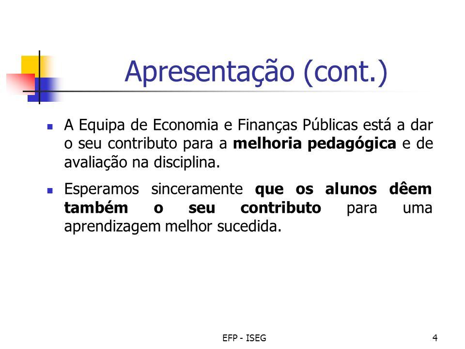 Apresentação (cont.) A Equipa de Economia e Finanças Públicas está a dar o seu contributo para a melhoria pedagógica e de avaliação na disciplina.