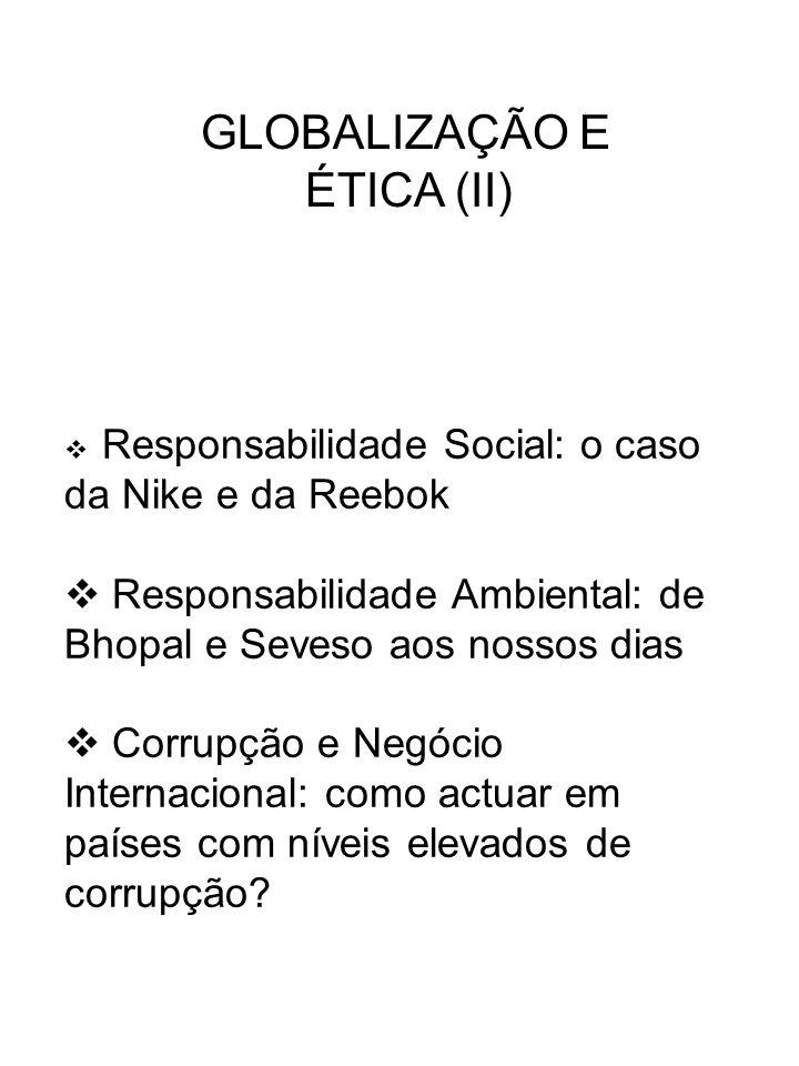GLOBALIZAÇÃO E ÉTICA (II) Responsabilidade Social: o caso da Nike e da Reebok. Responsabilidade Ambiental: de Bhopal e Seveso aos nossos dias.