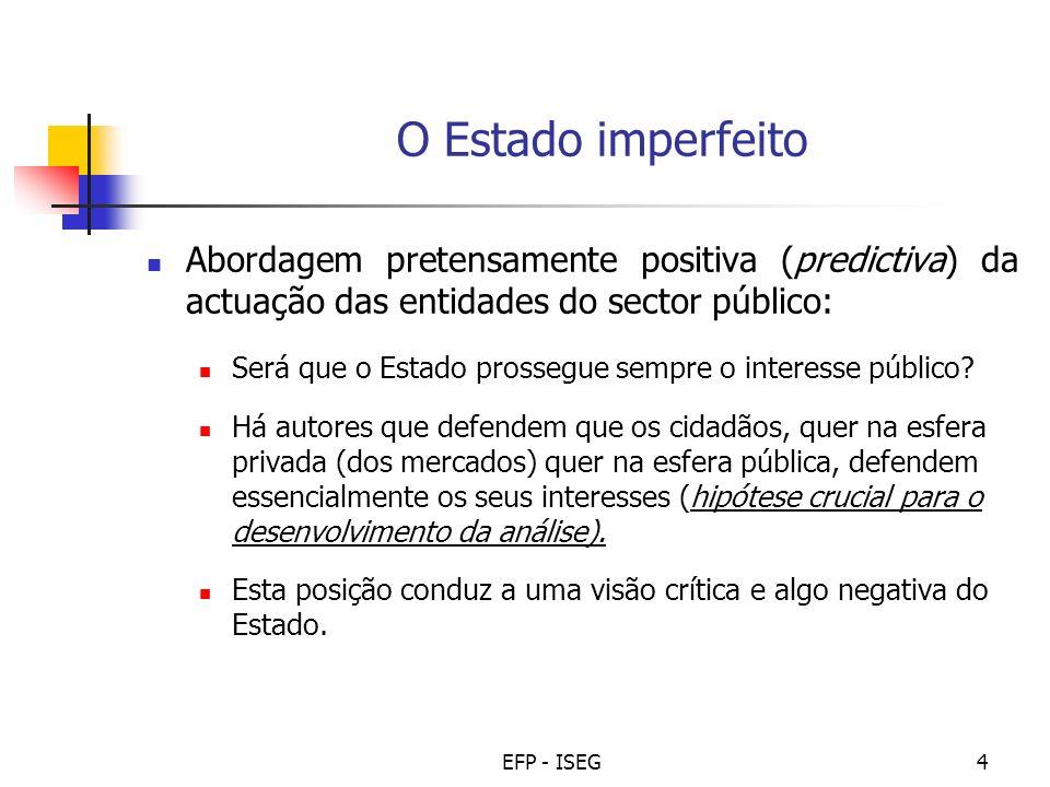 O Estado imperfeito Abordagem pretensamente positiva (predictiva) da actuação das entidades do sector público: