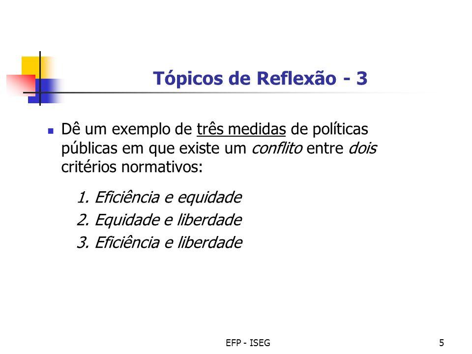 Tópicos de Reflexão - 3Dê um exemplo de três medidas de políticas públicas em que existe um conflito entre dois critérios normativos: