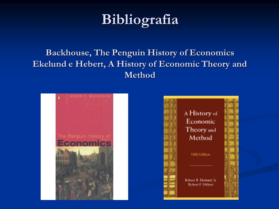 Bibliografia Backhouse, The Penguin History of Economics Ekelund e Hebert, A History of Economic Theory and Method