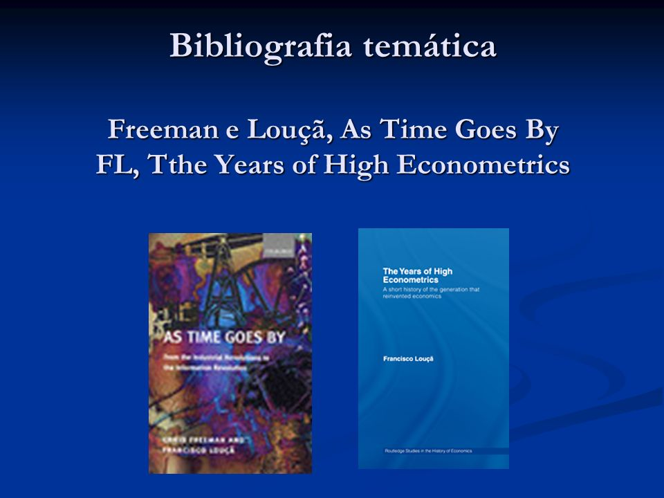 Bibliografia temática Freeman e Louçã, As Time Goes By FL, Tthe Years of High Econometrics