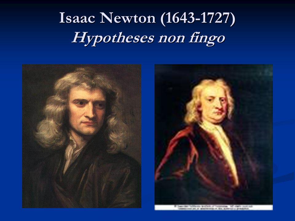 Isaac Newton (1643-1727) Hypotheses non fingo