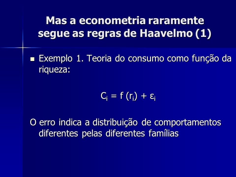 Mas a econometria raramente segue as regras de Haavelmo (1)