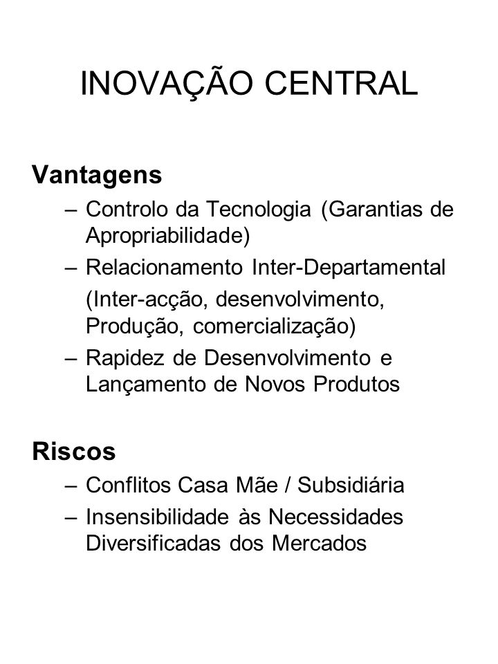 INOVAÇÃO CENTRAL Vantagens Riscos