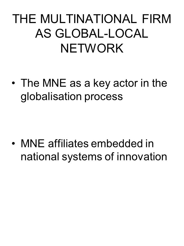 THE MULTINATIONAL FIRM AS GLOBAL-LOCAL NETWORK