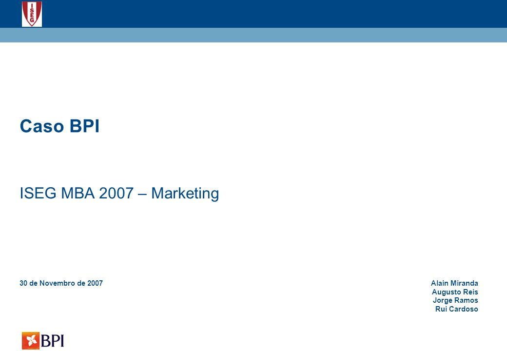 Caso BPI ISEG MBA 2007 – Marketing 1 30 de Novembro de 2007