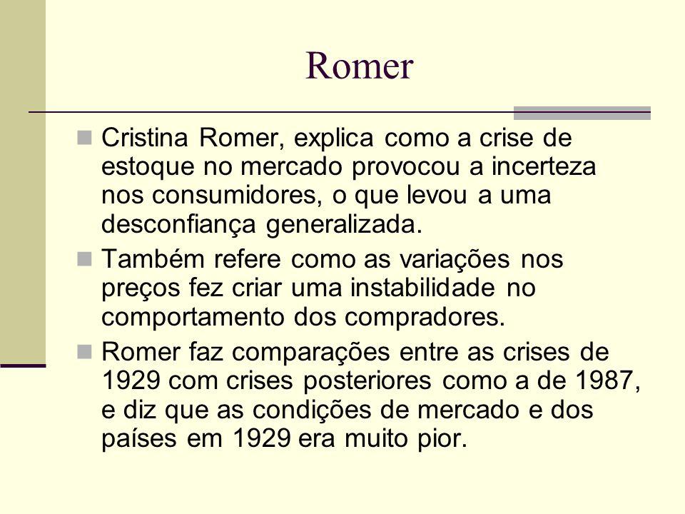 Romer Cristina Romer, explica como a crise de estoque no mercado provocou a incerteza nos consumidores, o que levou a uma desconfiança generalizada.