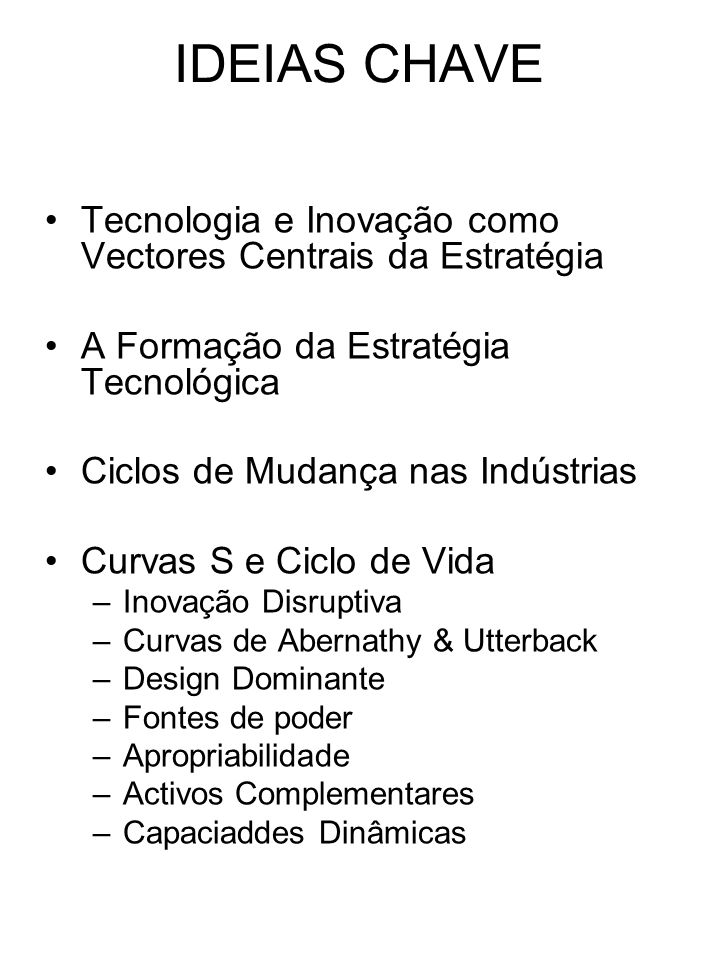 IDEIAS CHAVE Tecnologia e Inovação como Vectores Centrais da Estratégia. A Formação da Estratégia Tecnológica.