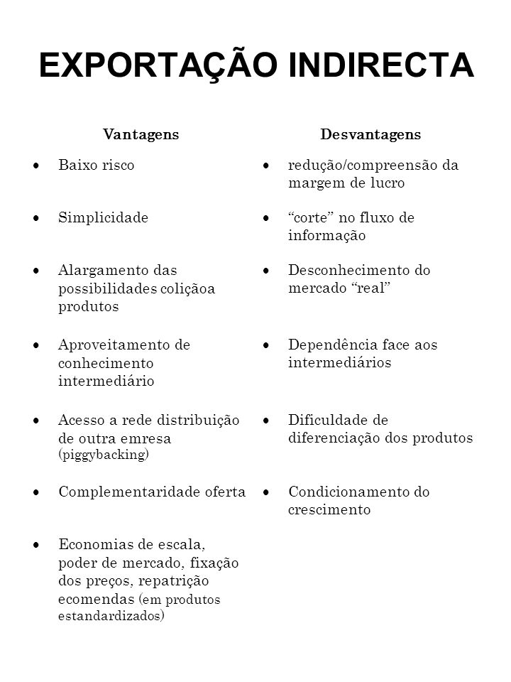 EXPORTAÇÃO INDIRECTA Vantagens Desvantagens Baixo risco