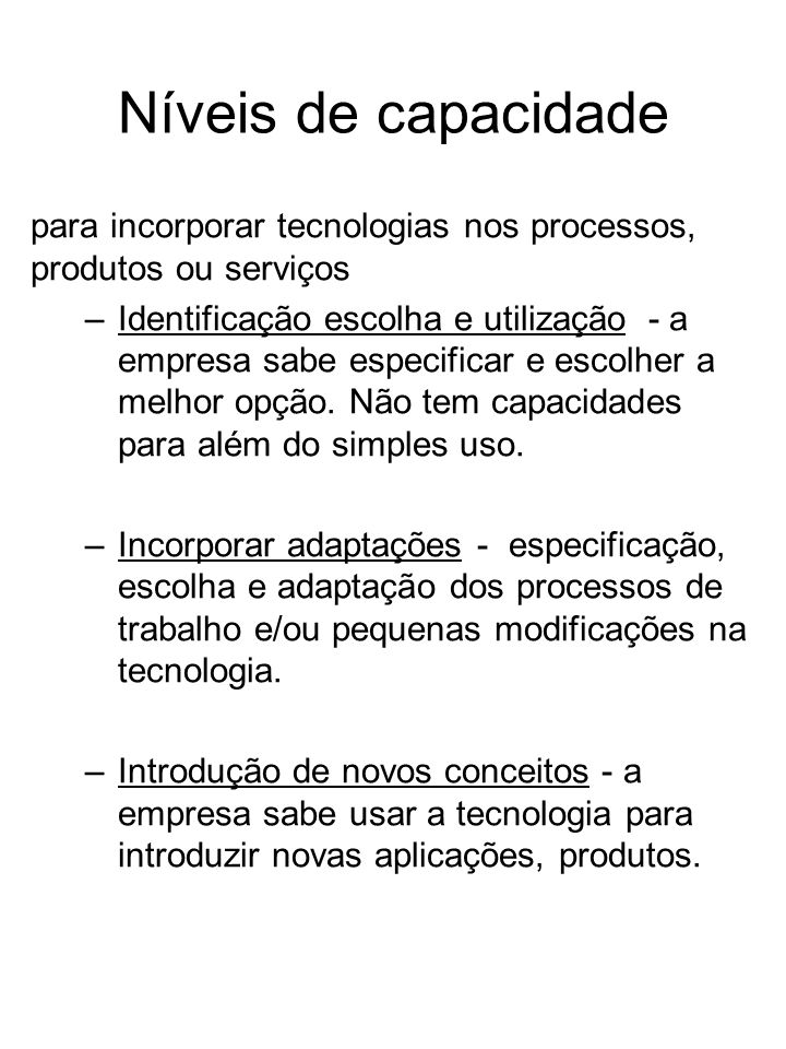 Níveis de capacidadepara incorporar tecnologias nos processos, produtos ou serviços.
