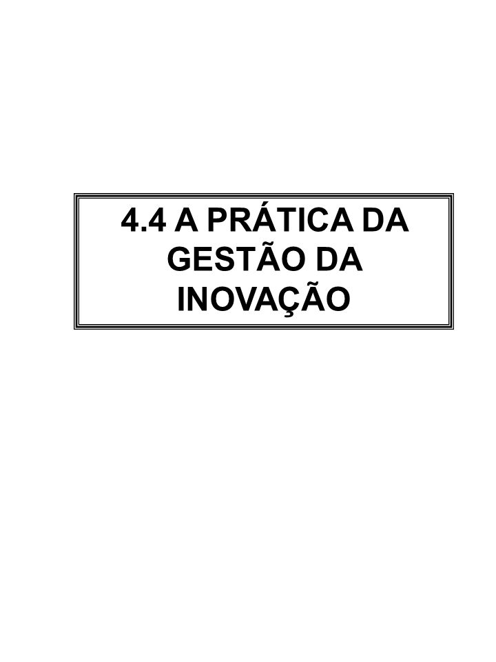 4.4 A PRÁTICA DA GESTÃO DA INOVAÇÃO