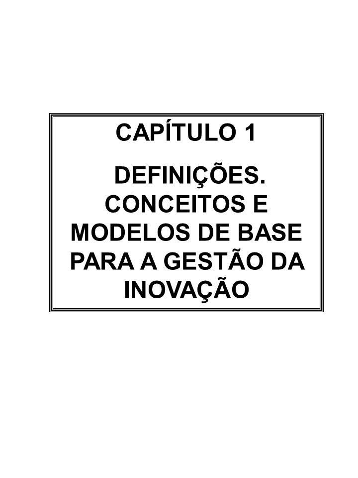 DEFINIÇÕES. CONCEITOS E MODELOS DE BASE PARA A GESTÃO DA INOVAÇÃO