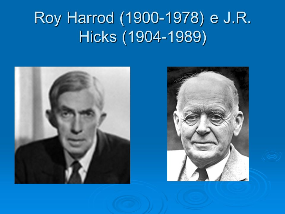 Roy Harrod (1900-1978) e J.R. Hicks (1904-1989)
